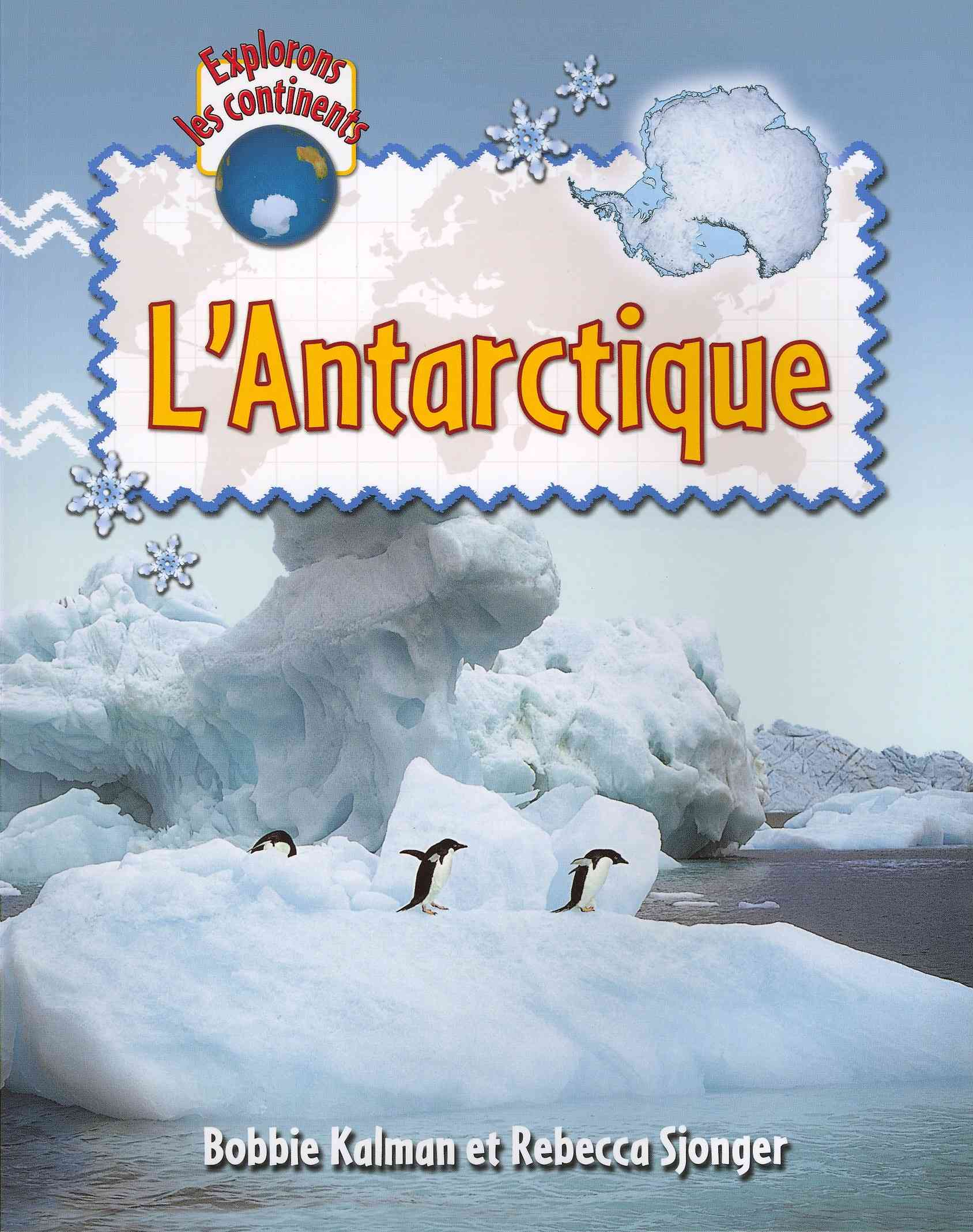 L'Antartique / Explore Antarctica By Kalman, Bobbie/ Sjonger, Rebecca